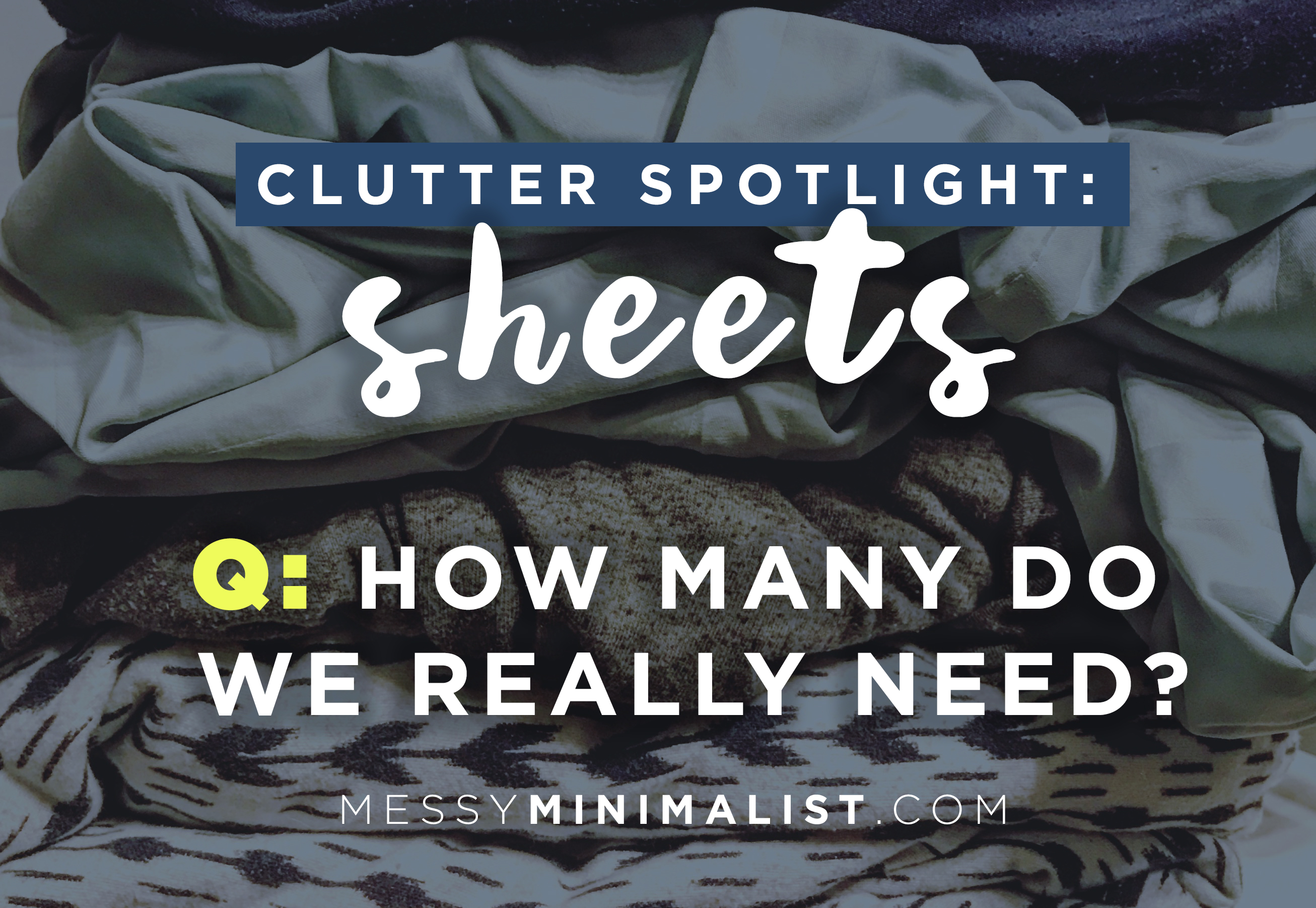 Clutter Spotlight How Many Sheets Do You Need Messy Minimalist